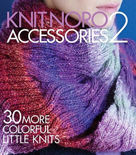 Knit Noro: Accessories 2: 30 More Colorful Little Knits (Knit Noro Collection) from Sterling Publishing