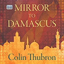 Mirror to Damascus Audiobook by Colin Thubron Narrated by Sean Barrett