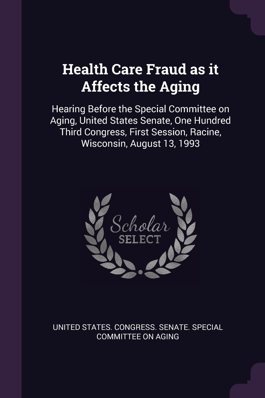 Download Health Care Fraud as It Affects the Aging: Hearing Before the Special Committee on Aging, United States Senate, One Hundred Third Congress, First Session, Racine, Wisconsin, August 13, 1993 pdf epub