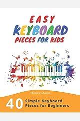 Easy Keyboard Pieces For Kids: 40 Simple Keyboard Pieces For Beginners -> Easy Keyboard Songbook For Kids (Simple Keyboard Sheet Music With Letters For Beginners) Paperback