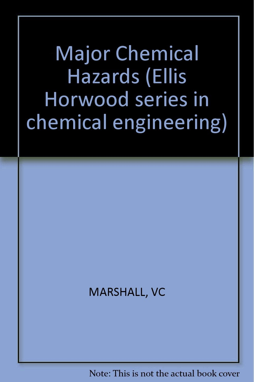 Major chemical hazards (Ellis Horwood series in chemical