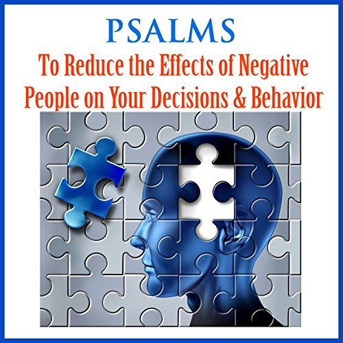 Psalms - To Reduce the Effects of Negative People on Your Decisions & Behavior (Effects Reduce)