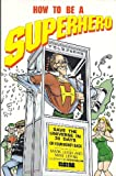 How to Be a Superhero, Mark Leigh and Mike Lepine, 1561630519