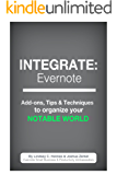 INTEGRATE: Evernote - The Add-ons, Tips and Techniques to Organize Your Notable World (English Edition)