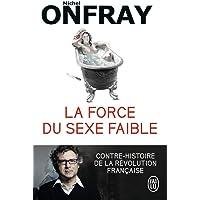 La force du sexe faible: contre-histoire de la Revolution francaise
