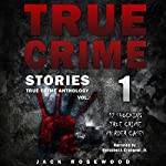 True Crime Stories: 12 Shocking True Crime Murder Cases: True Crime Anthology, Vol. 1 | Jack Rosewood