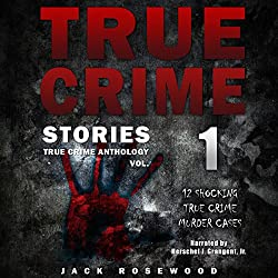 True Crime Stories: 12 Shocking True Crime Murder Cases
