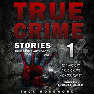 True Crime Stories: 12 Shocking True Crime Murder Cases Audiobook