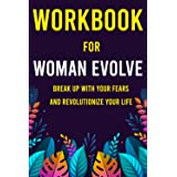 Workbook for Woman Evolve: Break Up with Your Fears and Revolutionize Your Life