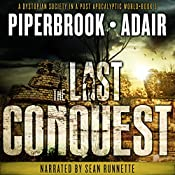 The Last Conquest: A Dystopian Society in a Post-Apocalyptic World: The Last Survivors, Book 6 | Bobby Adair, T.W. Piperbrook
