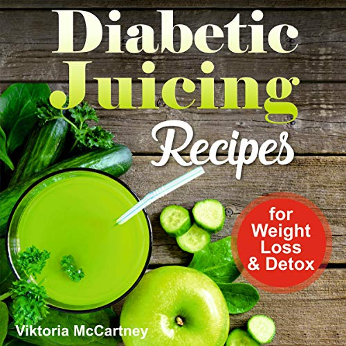 Diabetic Juicing Recipes for Weight Loss & Detox by Viktoria McCartney