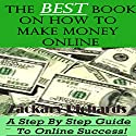 The Best Book on How to Make Money Online: A Step by Step Guide Audiobook by Zackary Richards Narrated by Zackary Richards