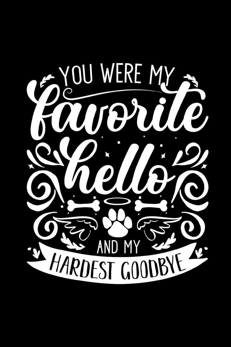 Buy You Are My Favorite Hello And My Hardest Goodbye Funny Dog Lover S Journal This Is A 6x9 100 Page Diary To Write Things In Makes A Great New Dog Or