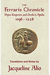 The Ferraris Chronicle: Popes, Emperors, and Deeds in Apulia 1096-1228 (Sicilian Medieval Studies) Paperback