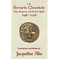 The Ferraris Chronicle: Popes, Emperors, and Deeds in Apulia 1096-1228