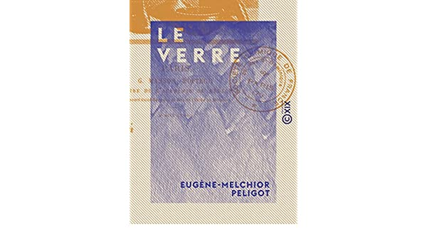 Amazon.com: Le Verre: Son histoire, sa fabrication (French Edition) eBook: Eugène-Melchior Peligot: Kindle Store