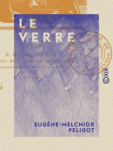 Amazon.com: Le Verre: Son histoire, sa fabrication (French Edition) eBook: Eugène-Melchior Peligot: Kindle Store