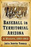 Baseball in Territorial Arizona: A History, 1863-1912