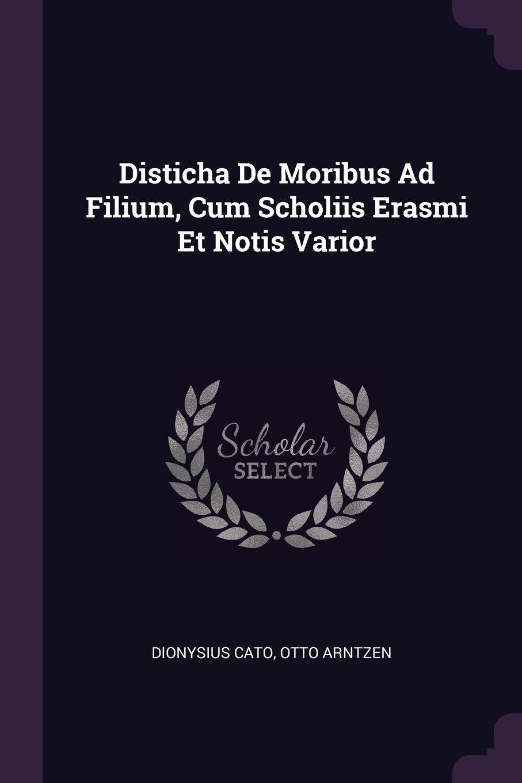 Download Disticha de Moribus Ad Filium, Cum Scholiis Erasmi Et Notis Varior PDF