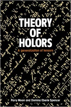 Book Theory of Holors: A Generalization of Tensors by Parry Hiram Moon (2005-09-08)