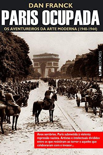 Paris Ocupada. Os Aventureiros da Arte Moderna (1940-1944)