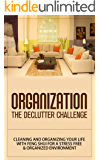Organization: The Declutter Challenge - Cleaning And Organizing Your Life With Feng Shui For A Stress Free & Organized Environment (organization, organizational ... organization for beginners, organize)