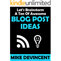 Let's Brainstorm A Ton Of Awesome Blog Post Ideas: This Book Contains A Massive List Of Super Powerful Blog Post Ideas!