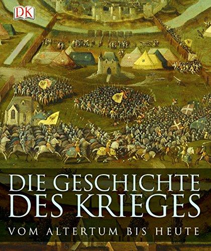 Die Geschichte des Krieges: Vom Altertum bis heute.