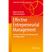 Effective Entrepreneurial Management: Strategy, Planning, Risk Management, and Organization (Springer Texts in Business and Economics)