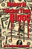 Money Is Thicker Than Blood, J. Anthony Giacomini, 0595350399