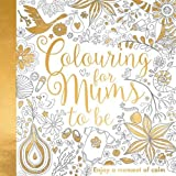 Colouring for Mums-to-Be (My Baby and Me)