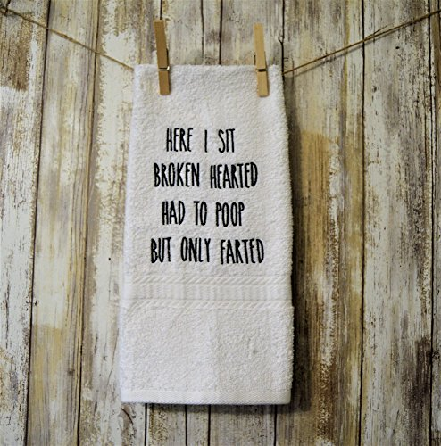 - Machine Embroidered Here I Sit Broken Hearted Had To Poop But Only Farted Farmhouse Bathroom Hand Towel