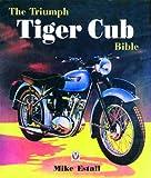 The Triumph Tiger Cub Bible, Mike Estall, 1904788092