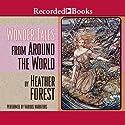 Wonder Tales from Around the World Audiobook by Heather Forest Narrated by Alma Cuervo, Myra Lucretia Taylor, Jennifer Ikeda, Soneela Nankani, Nyambi Nyambi, Kevin Orton, Greg Steinbruner