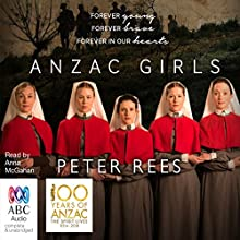 Anzac Girls: The Extraordinary Story of Our World War I Nurses Audiobook by Peter Rees Narrated by Anna McGahan