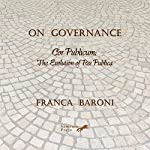 On Governance: Cor Publicum: The Evolution of Res Publica | Franca Baroni