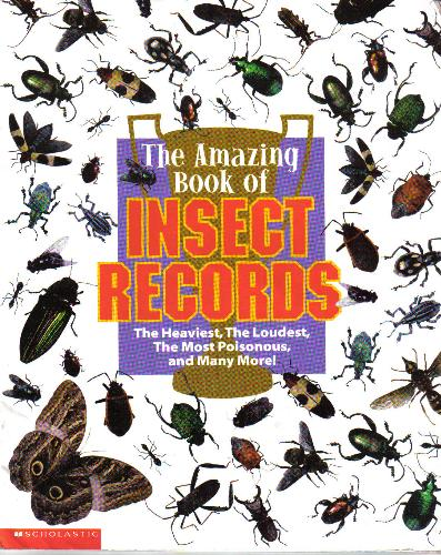 The amazing book of insect records  The heaviest, the loudest, the most poisonous, and many more!, Woods, Samuel G
