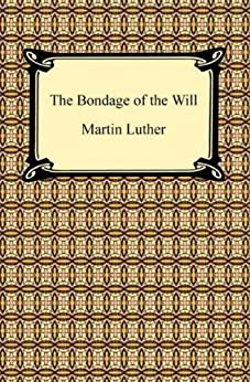The Bondage of the Will by [Luther, Martin]
