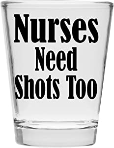 Shot Glass - Nurses Need Shots Too - Great Gift For Nurse's Day!