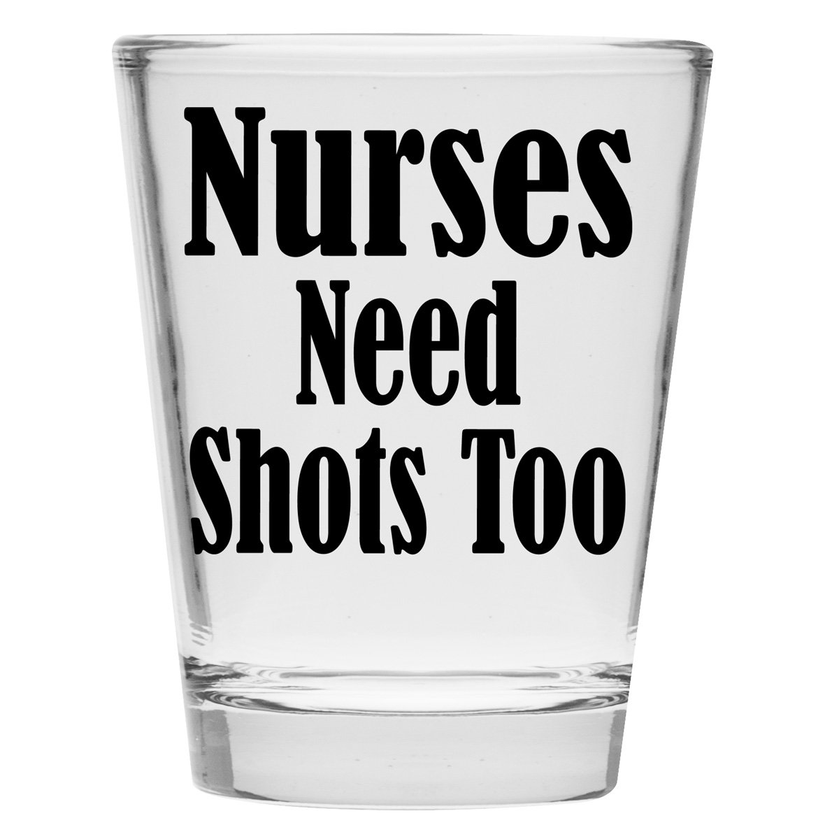 Shot Glass - Nurses Need Shots Too