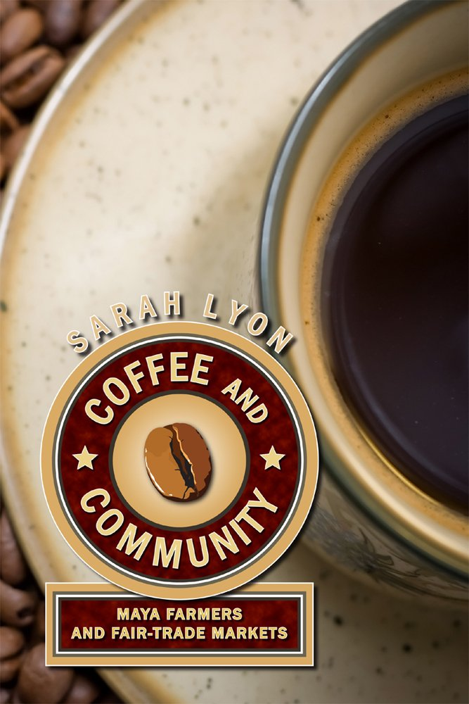Coffee and Community: Maya Farmers and Fair Trade Markets pdf epub