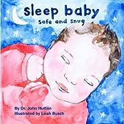 Sleep Baby, Safe and Snug (Love Baby Healthy)
