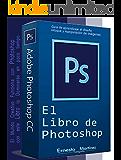 El Libro de Photoshop: Guía de aprendizaje al diseño y retoque de imagen.
