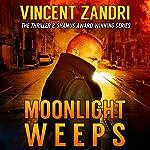 Moonlight Weeps: A Dick Moonlight PI Thriller, Book 8 | Vincent Zandri