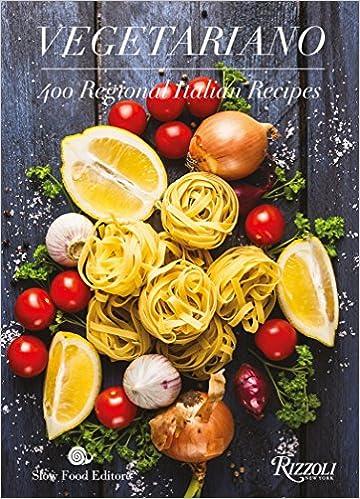 Vegetariano 400 Regional Italian Recipes Amazon Co Uk Slow Food Editore 9780847861811 Books