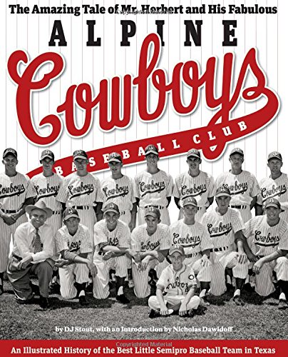 The Amazing Tale of Mr. Herbert and His Fabulous Alpine Cowboys Baseball Club: An Illustrated History of the Best Little Semipro Baseball Team in Texas (Clifton and Shirley Caldwell Texas Heritage)