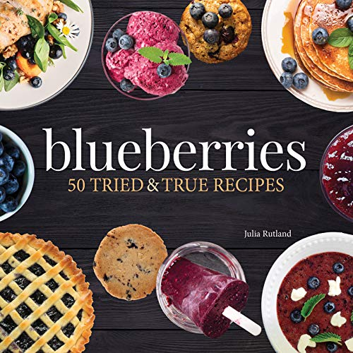 Blueberries: 50 Tried and True Recipes (Nature's Favorite Foods Cookbooks) by Julia Rutland