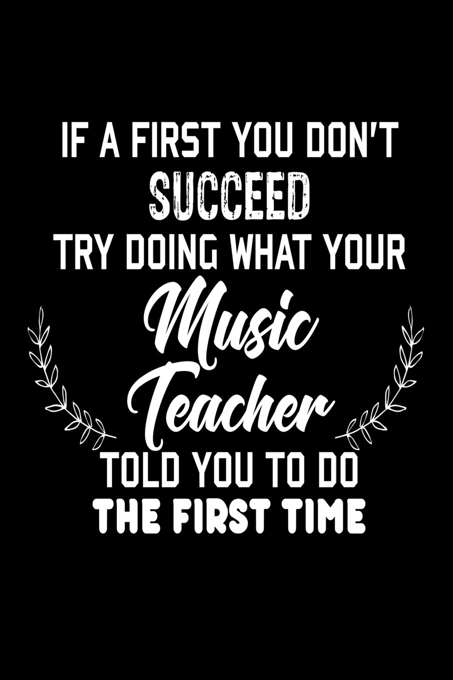 Download If At First You Don't Succeed... Try Doing What Your Music Teacher Told You To D: Funny Music Class Student Gift Notebook pdf