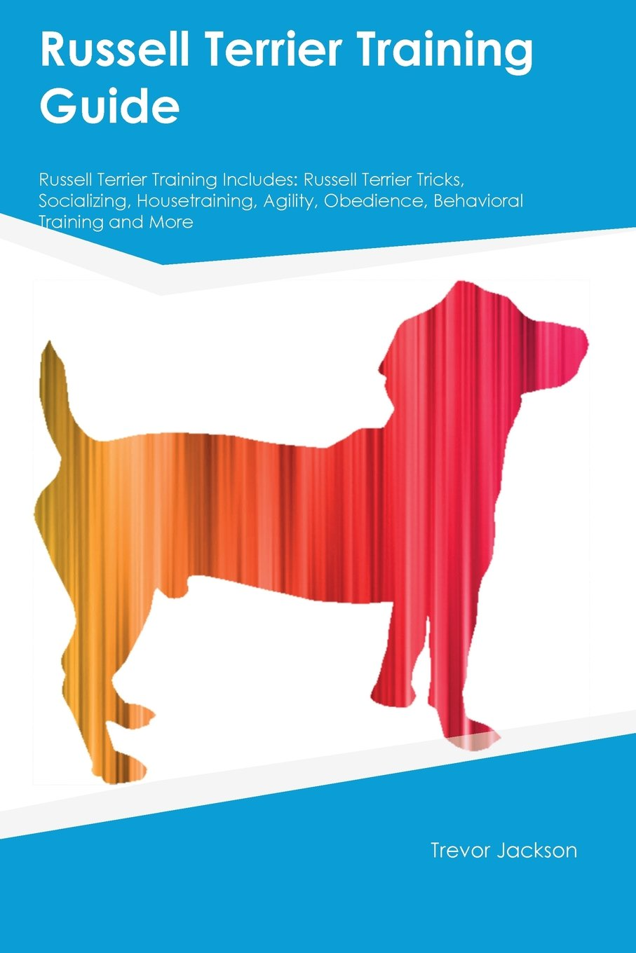 Russell Terrier Training Guide Russell Terrier Training Includes: Russell Terrier Tricks, Socializing, Housetraining, Agility, Obedience, Behavioral Training and More pdf epub