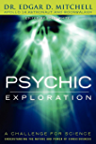 Psychic Exploration: A Challenge for Science, Understanding the Nature and Power of Consciousne